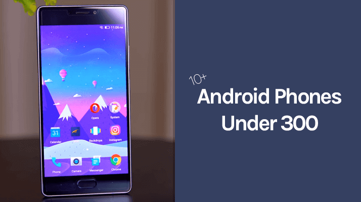 10+ Best Android Phones Under 300 Dollars for 2017