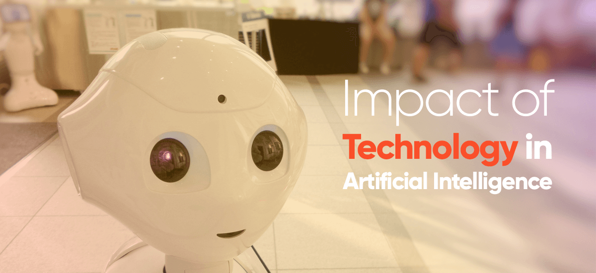 Impact of Technology in Artificial Intelligence