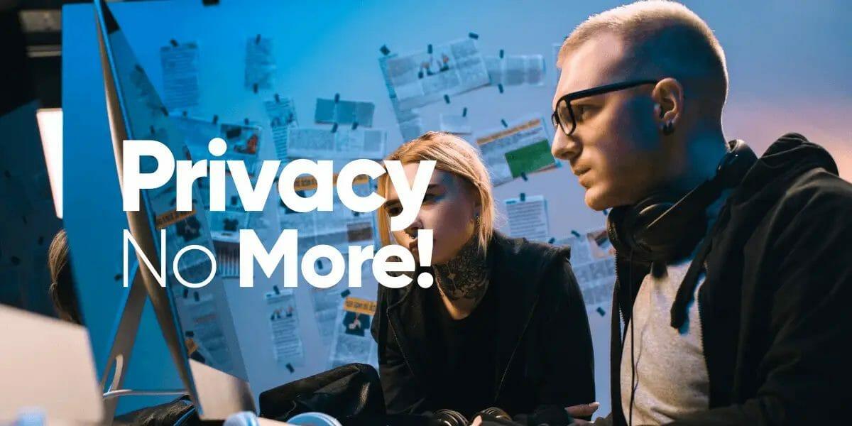Privacy No More!