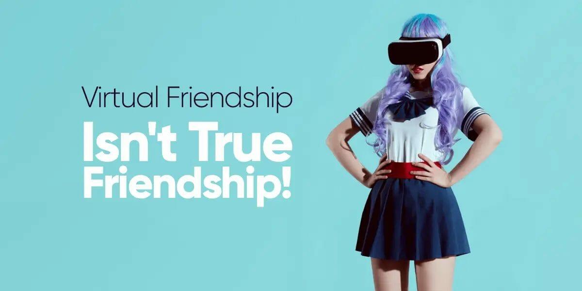 Virtual Friendship Isn't True Friendship!